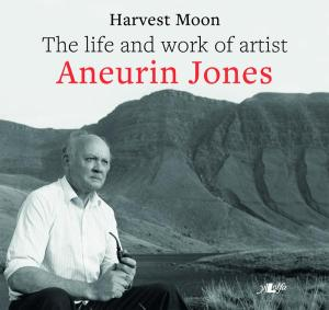 cover Harvest Moon, the Life and Work of Artist Aneurin Jones